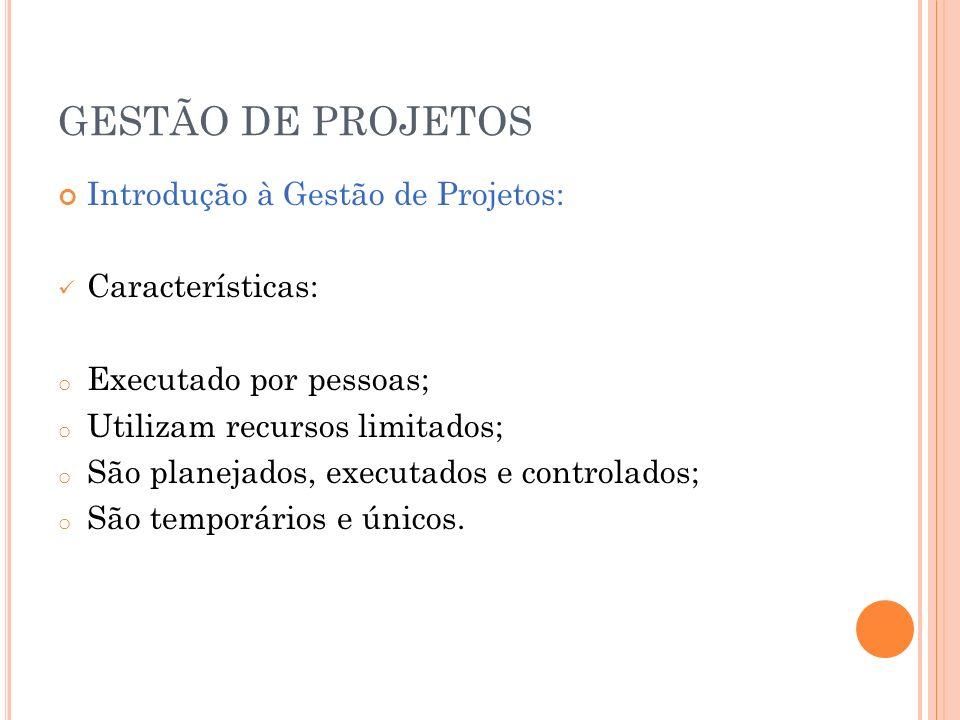 GESTÃO DE PROJETOS Introdução à Gestão de Projetos: Características: o Executado por pessoas; o Utilizam recursos limitados; o São planejados, executa