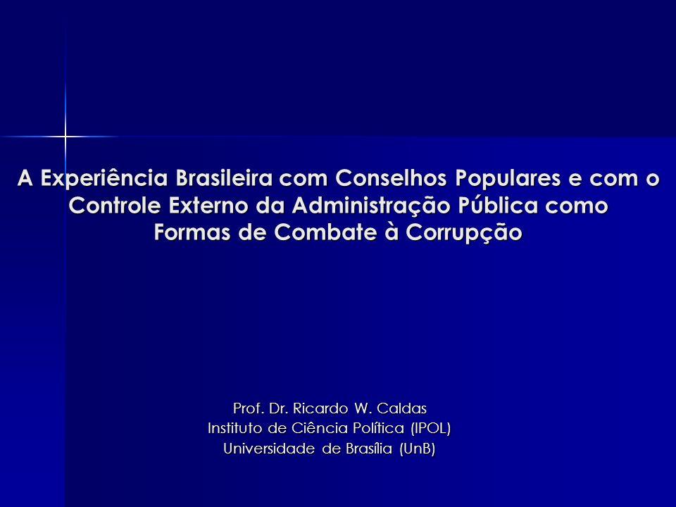A Experiência Brasileira com Conselhos Populares e com o Controle Externo da Administração Pública como Formas de Combate à Corrupção Prof. Dr. Ricard