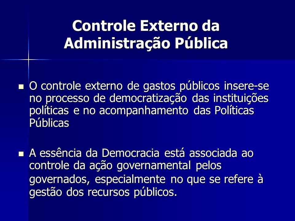 Controle Externo da Administração Pública O controle externo de gastos públicos insere-se no processo de democratização das instituições políticas e n