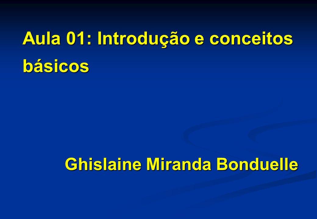 Aula 01: Introdução e conceitos básicos Ghislaine Miranda Bonduelle