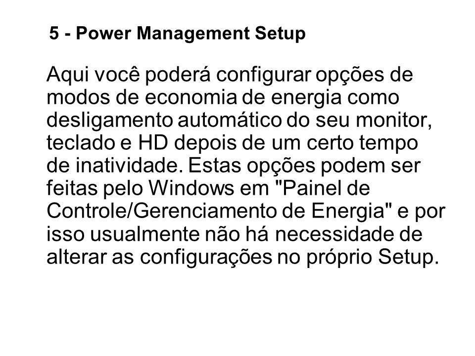5 - Power Management Setup Aqui você poderá configurar opções de modos de economia de energia como desligamento automático do seu monitor, teclado e H