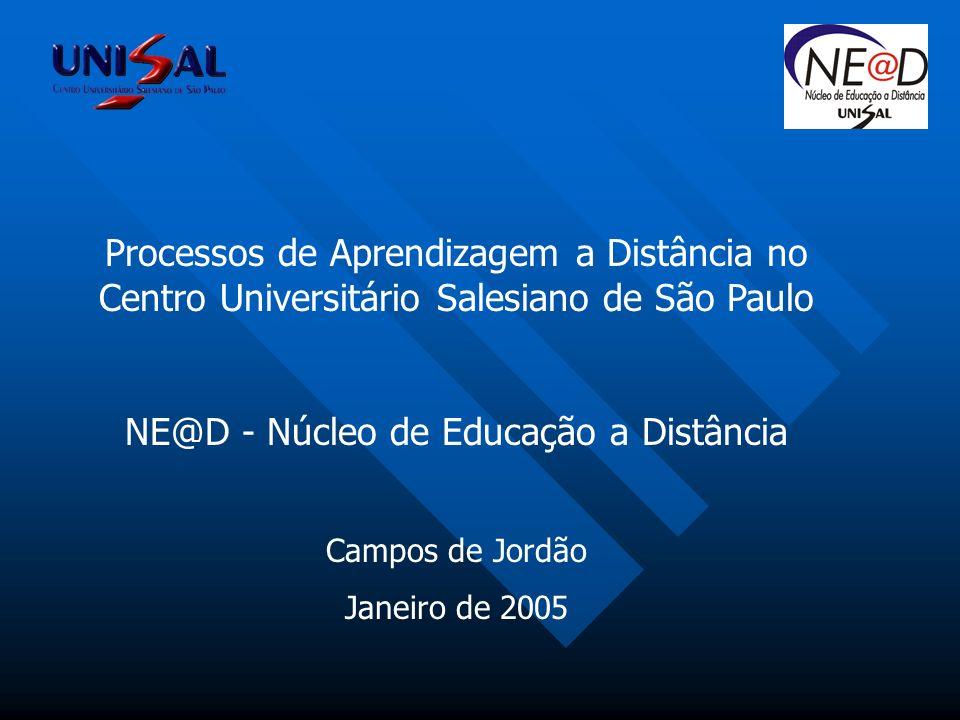 Processos de Aprendizagem a Distância no Centro Universitário Salesiano de São Paulo NE@D - Núcleo de Educação a Distância Campos de Jordão Janeiro de 2005