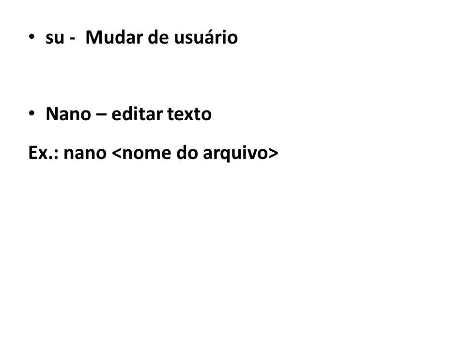 su - Mudar de usuário Nano – editar texto Ex.: nano