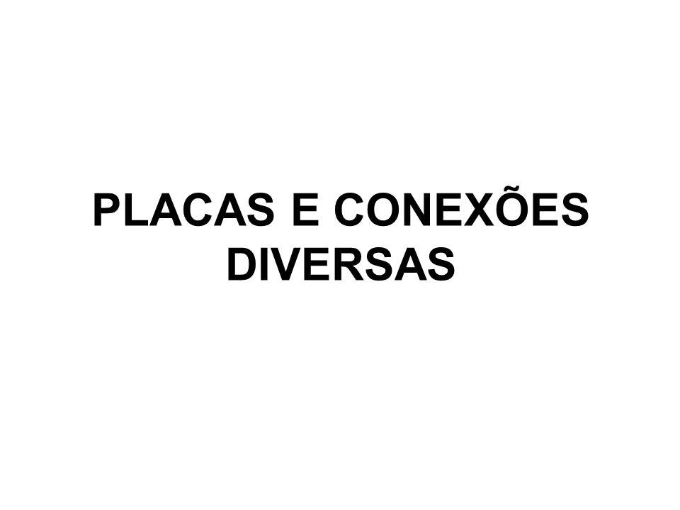PLACAS E CONEXÕES DIVERSAS