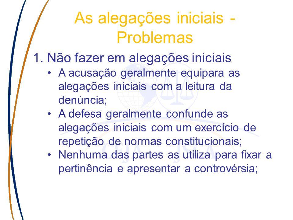 As alegações iniciais - Problemas 1. Não fazer em alegações iniciais A acusação geralmente equipara as alegações iniciais com a leitura da denúncia; A
