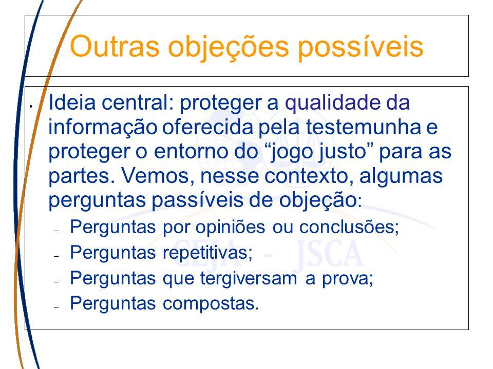 Outras objeções possíveis Ideia central: proteger a qualidade da informação oferecida pela testemunha e proteger o entorno do jogo justo para as parte