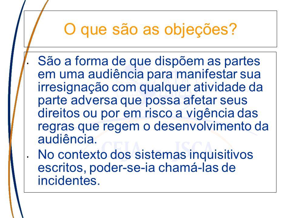 O que são as objeções? São a forma de que dispõem as partes em uma audiência para manifestar sua irresignação com qualquer atividade da parte adversa