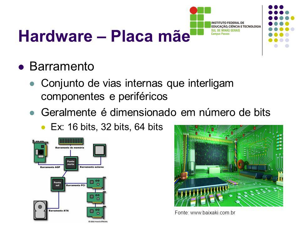 Hardware – Placa mãe Barramento Conjunto de vias internas que interligam componentes e periféricos Geralmente é dimensionado em número de bits Ex: 16