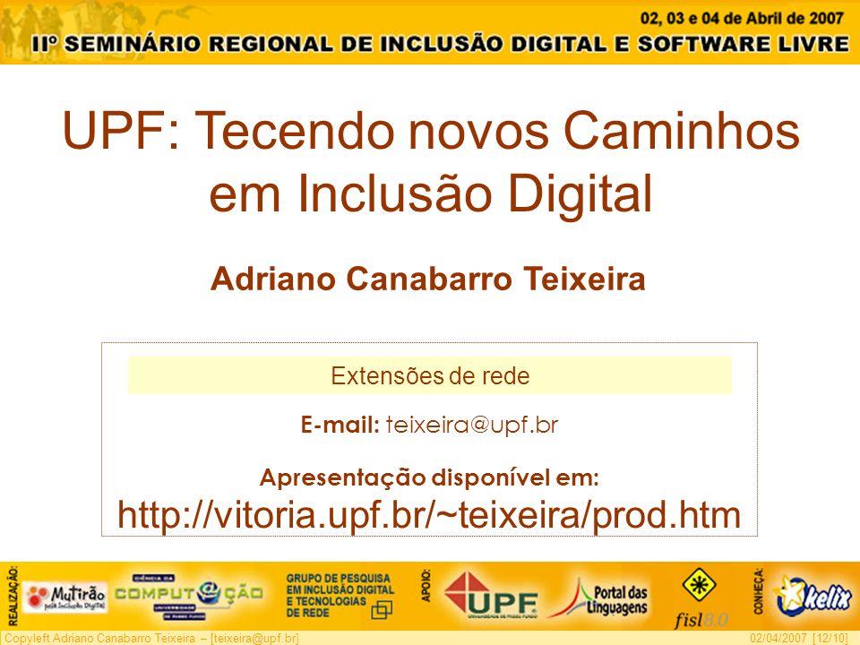 Copyleft Adriano Canabarro Teixeira – [teixeira@upf.br]02/04/2007 [12/10] UPF: Tecendo novos Caminhos em Inclusão Digital Extensões de rede E-mail: te