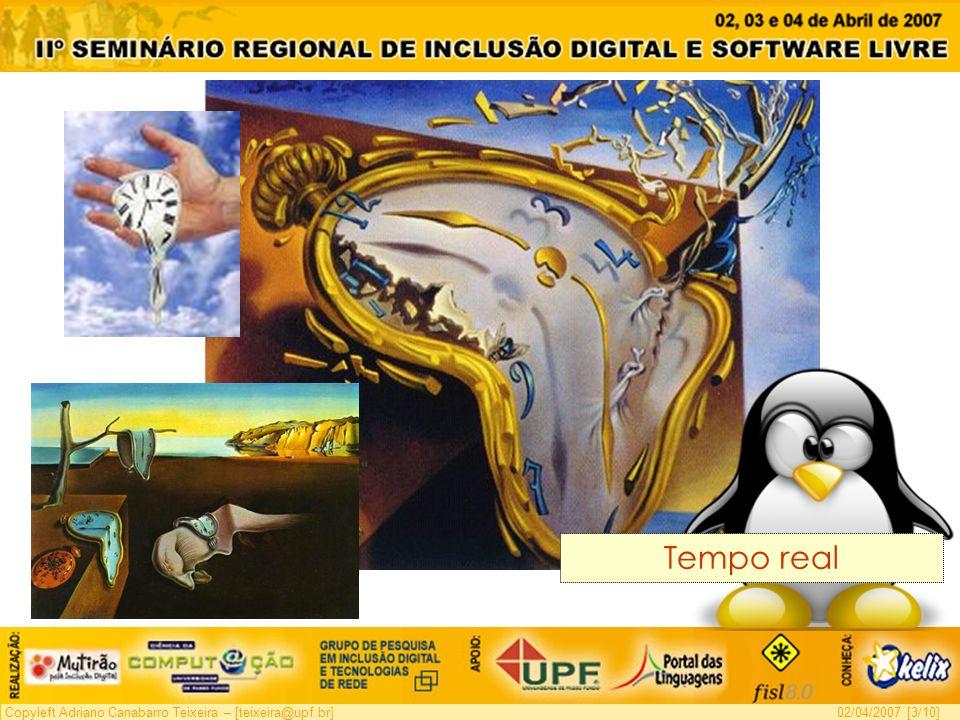 Copyleft Adriano Canabarro Teixeira – [teixeira@upf.br]02/04/2007 [3/10] Tempo real