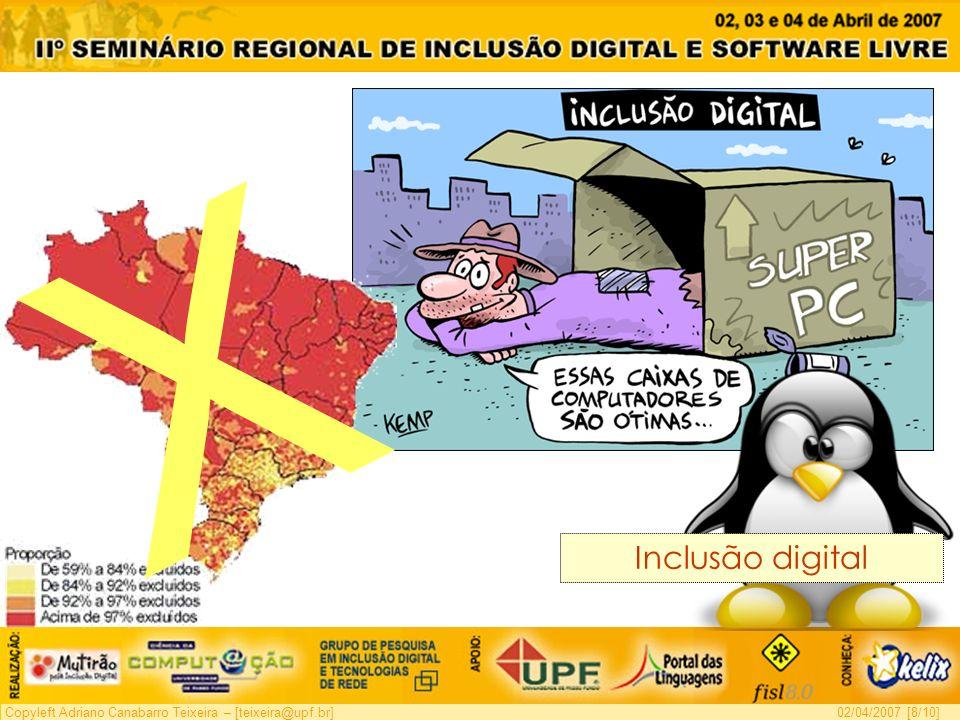 Copyleft Adriano Canabarro Teixeira – [teixeira@upf.br]02/04/2007 [8/10] X Inclusão digital