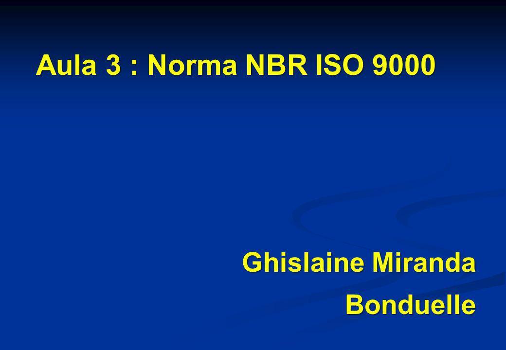 Aula 3 : Norma NBR ISO 9000 Ghislaine Miranda Bonduelle
