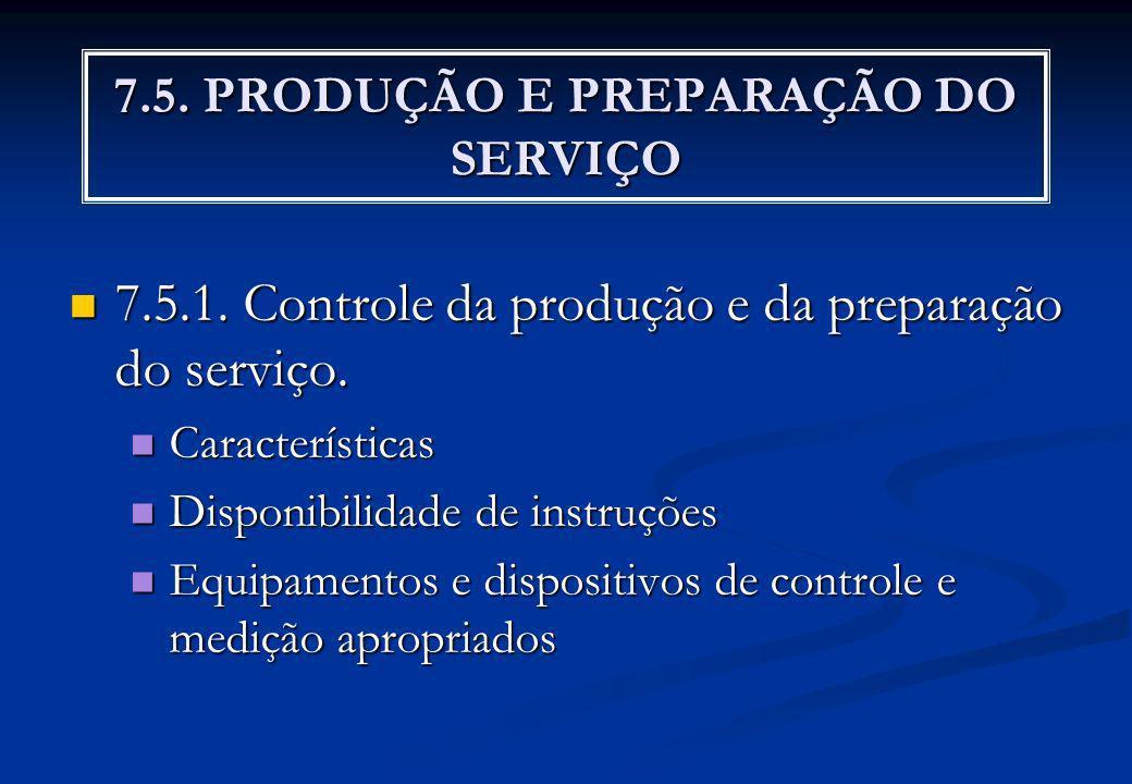 7.5. PRODUÇÃO E PREPARAÇÃO DO SERVIÇO 7.5.1. Controle da produção e da preparação do serviço. 7.5.1. Controle da produção e da preparação do serviço.