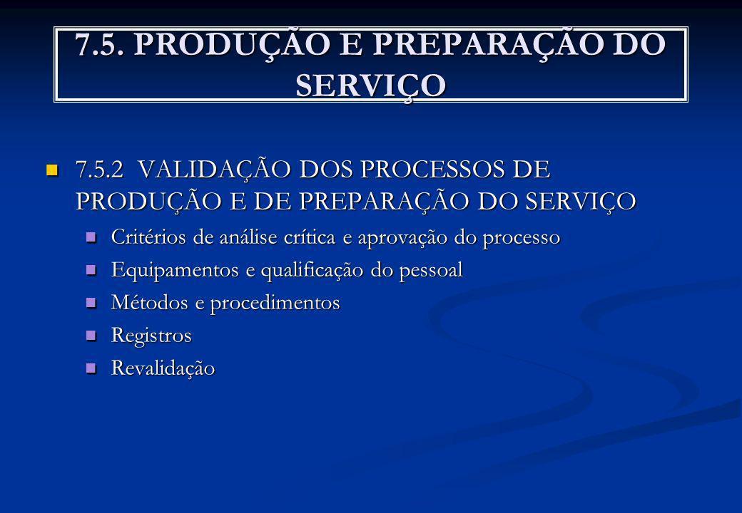 7.5. PRODUÇÃO E PREPARAÇÃO DO SERVIÇO 7.5.2 VALIDAÇÃO DOS PROCESSOS DE PRODUÇÃO E DE PREPARAÇÃO DO SERVIÇO 7.5.2 VALIDAÇÃO DOS PROCESSOS DE PRODUÇÃO E