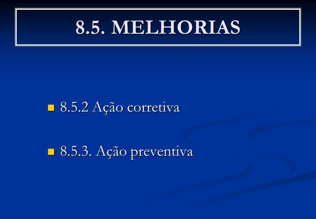 8.5. MELHORIAS 8.5.2 Ação corretiva 8.5.2 Ação corretiva 8.5.3. Ação preventiva 8.5.3. Ação preventiva