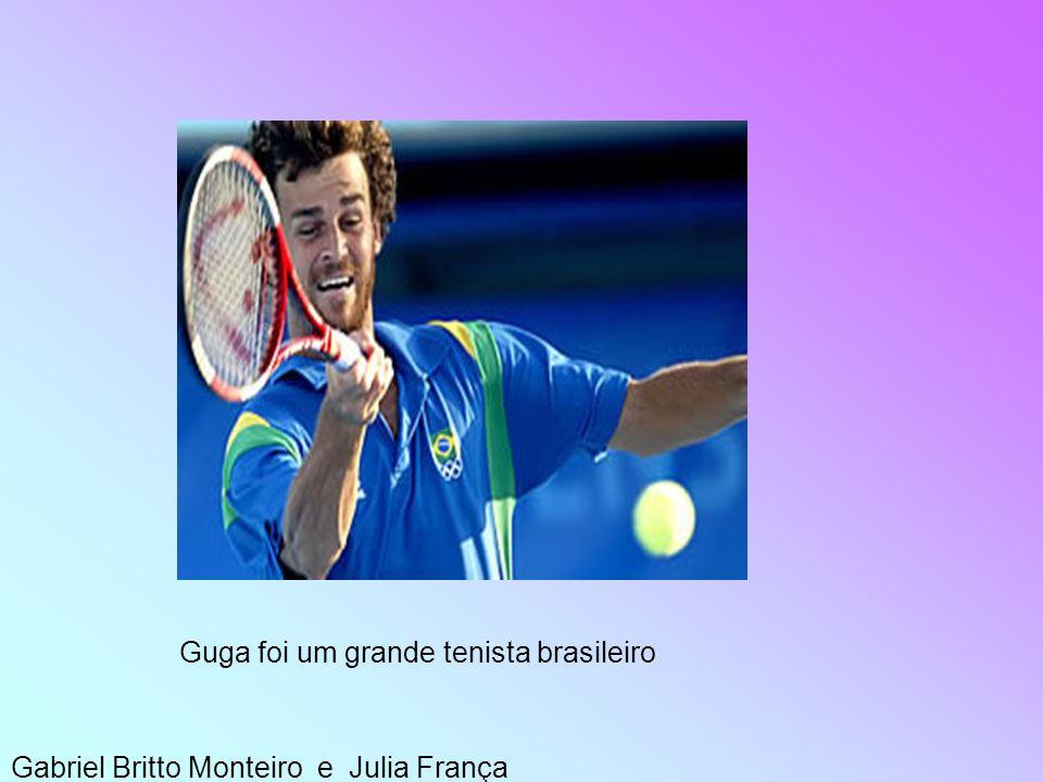 Gabriel Britto Monteiro e Julia França Guga foi um grande tenista brasileiro