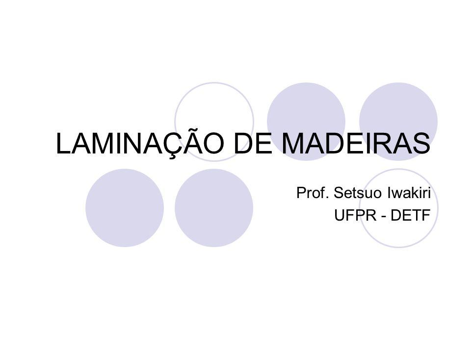 LAMINAÇÃO DE MADEIRAS Prof. Setsuo Iwakiri UFPR - DETF