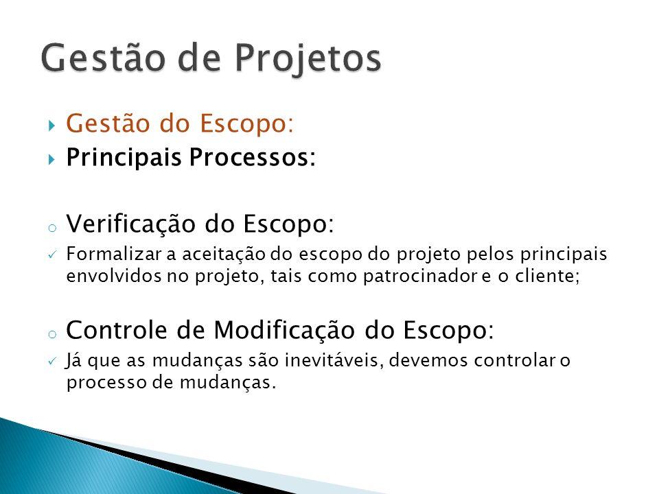 Gestão do Escopo: Principais Processos: o Verificação do Escopo: Formalizar a aceitação do escopo do projeto pelos principais envolvidos no projeto, t