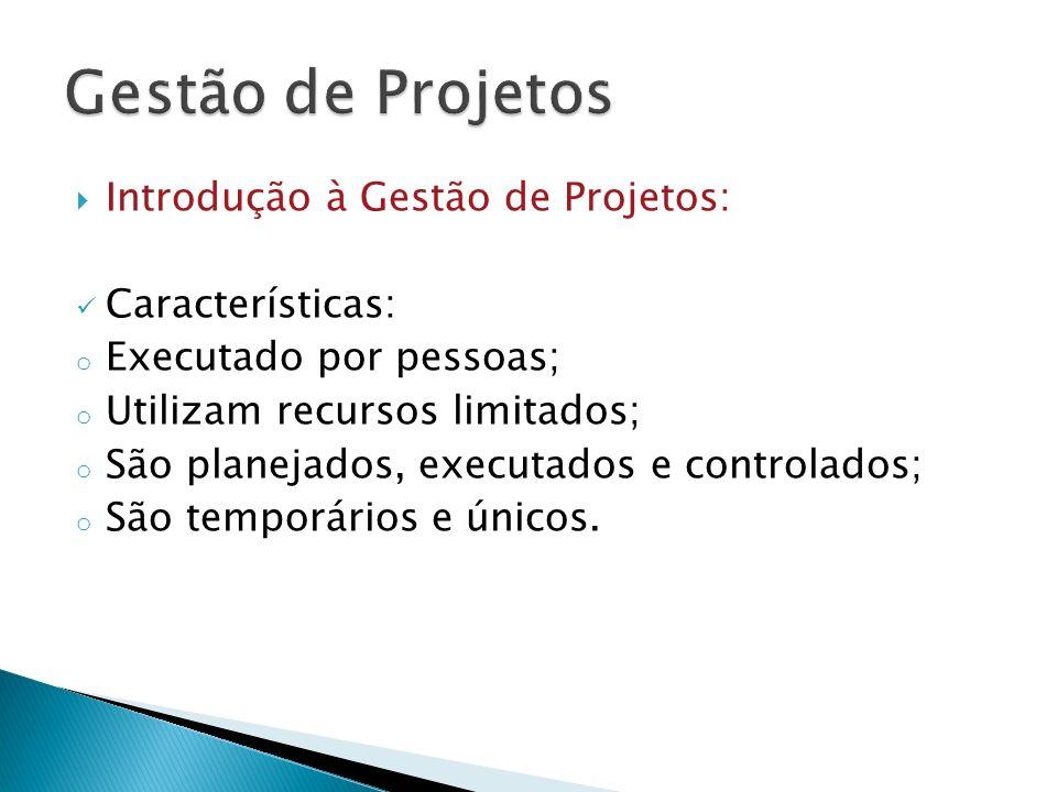 Introdução à Gestão de Projetos: Características: o Executado por pessoas; o Utilizam recursos limitados; o São planejados, executados e controlados;
