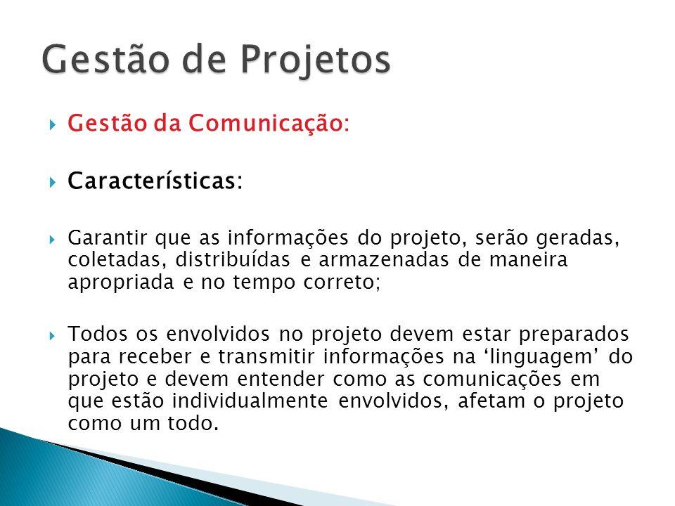 Características: Garantir que as informações do projeto, serão geradas, coletadas, distribuídas e armazenadas de maneira apropriada e no tempo correto