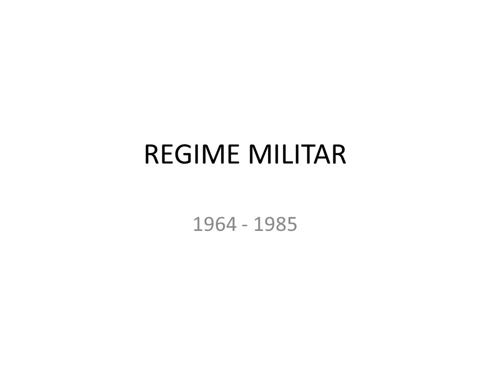REGIME MILITAR 1964 - 1985