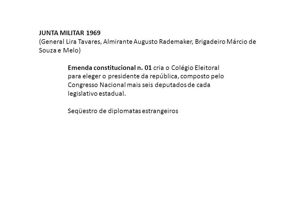 JUNTA MILITAR 1969 (General Lira Tavares, Almirante Augusto Rademaker, Brigadeiro Márcio de Souza e Melo) Emenda constitucional n. 01 cria o Colégio E