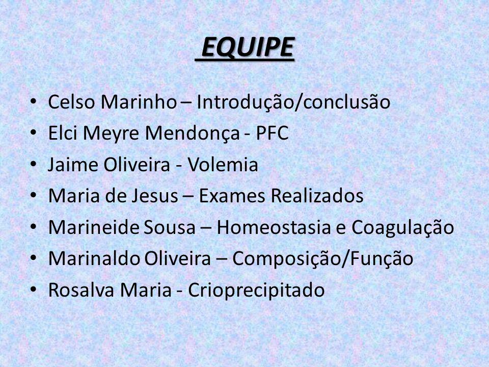 Celso Marinho – Introdução/conclusão Elci Meyre Mendonça - PFC Jaime Oliveira - Volemia Maria de Jesus – Exames Realizados Marineide Sousa – Homeostas