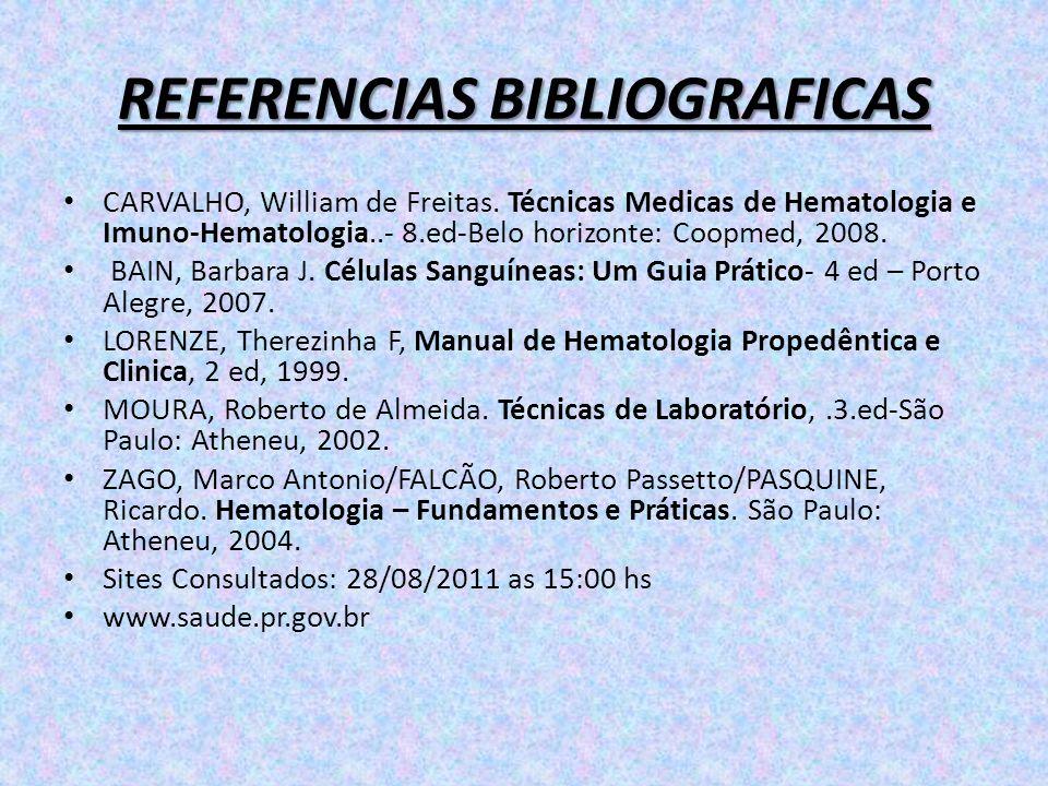 REFERENCIAS BIBLIOGRAFICAS CARVALHO, William de Freitas. Técnicas Medicas de Hematologia e Imuno-Hematologia..- 8.ed-Belo horizonte: Coopmed, 2008. BA