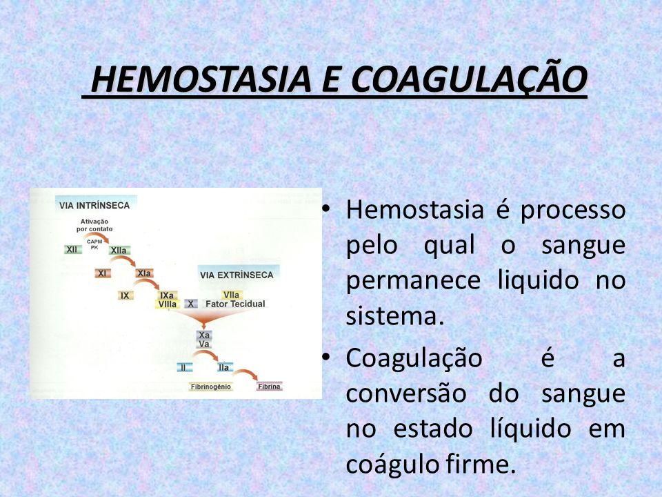 HEMOSTASIA E COAGULAÇÃO HEMOSTASIA E COAGULAÇÃO Hemostasia é processo pelo qual o sangue permanece liquido no sistema. Coagulação é a conversão do san