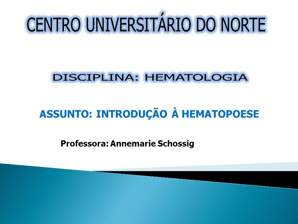 Professora: Annemarie Schossig ASSUNTO: INTRODUÇÃO À HEMATOPOESE