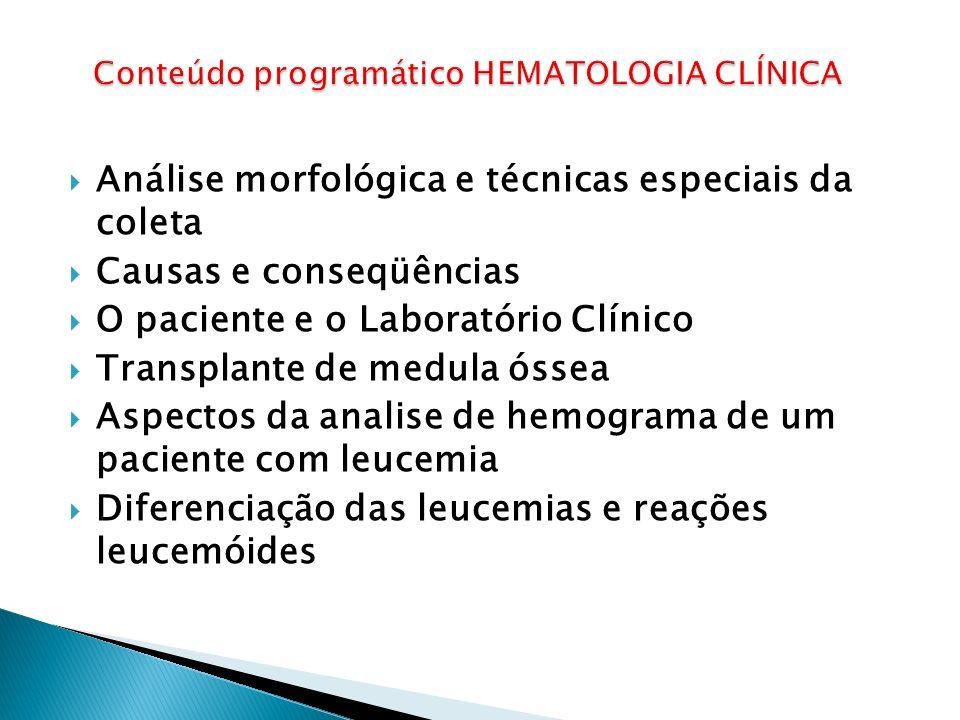 Análise morfológica e técnicas especiais da coleta Causas e conseqüências O paciente e o Laboratório Clínico Transplante de medula óssea Aspectos da analise de hemograma de um paciente com leucemia Diferenciação das leucemias e reações leucemóides