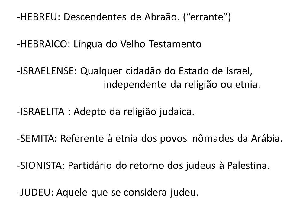 -HEBREU: Descendentes de Abraão. (errante) -HEBRAICO: Língua do Velho Testamento -ISRAELENSE: Qualquer cidadão do Estado de Israel, independente da re