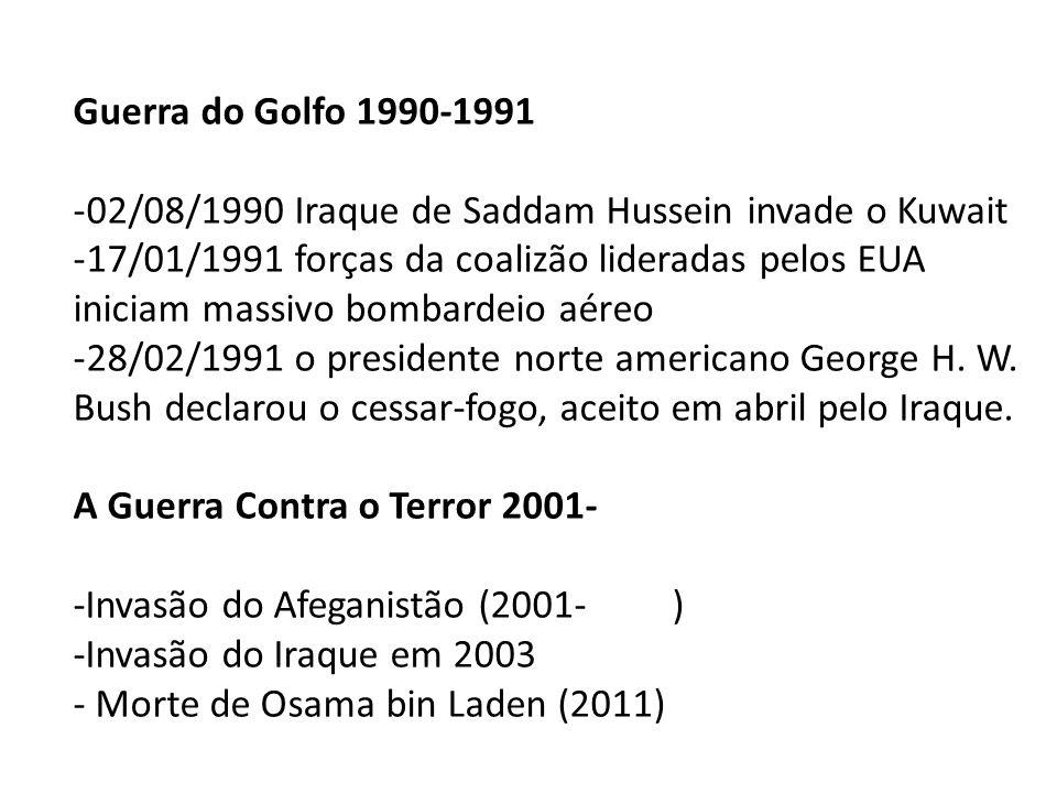 Guerra do Golfo 1990-1991 -02/08/1990 Iraque de Saddam Hussein invade o Kuwait -17/01/1991 forças da coalizão lideradas pelos EUA iniciam massivo bomb