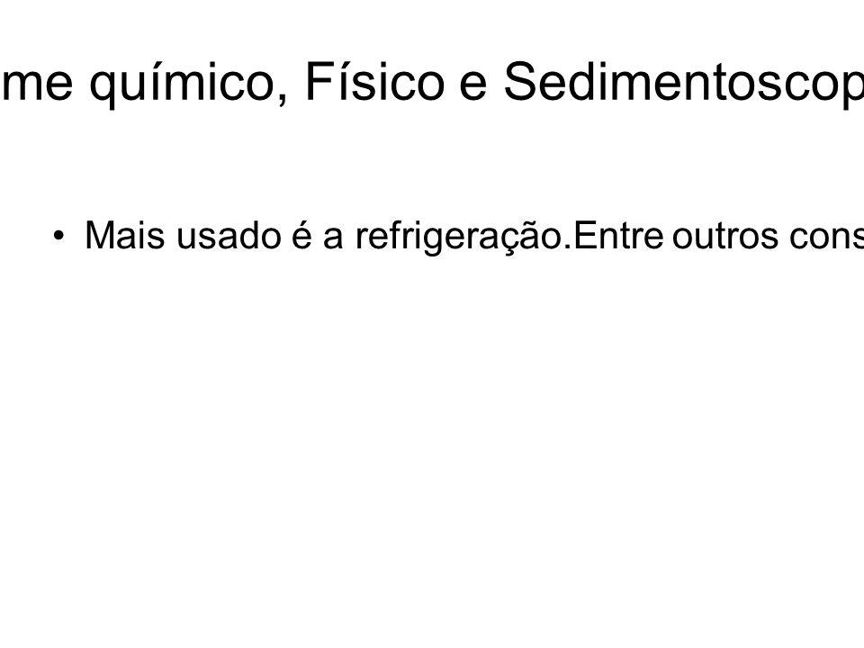 URINÁLISE: Exame químico, Físico e Sedimentoscopia-Revisão Geral Mais usado é a refrigeração.Entre outros conservantes químicos: Timol, Ácido Bórico, Formalina, Clorofórmio, Tolueno, Fluoreto de sódio, Fenol.