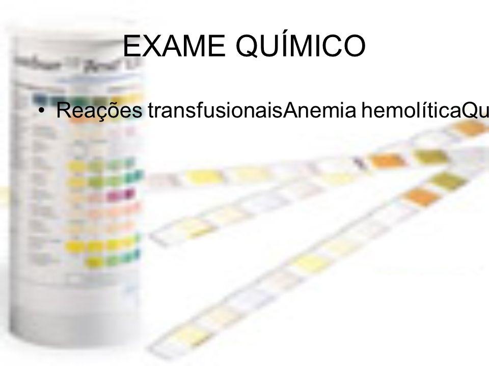 EXAME QUÍMICO Reações transfusionaisAnemia hemolíticaQueimaduras gravesInfecçõesExercício físico intenso