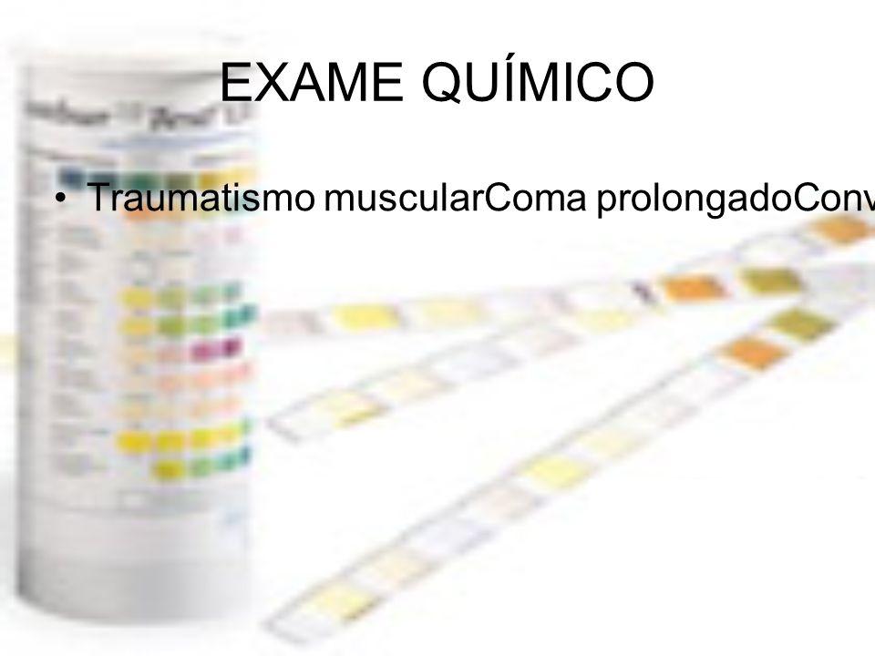 EXAME QUÍMICO Traumatismo muscularComa prolongadoConvulsõesDoenças musculares atróficasEsforço físico intenso