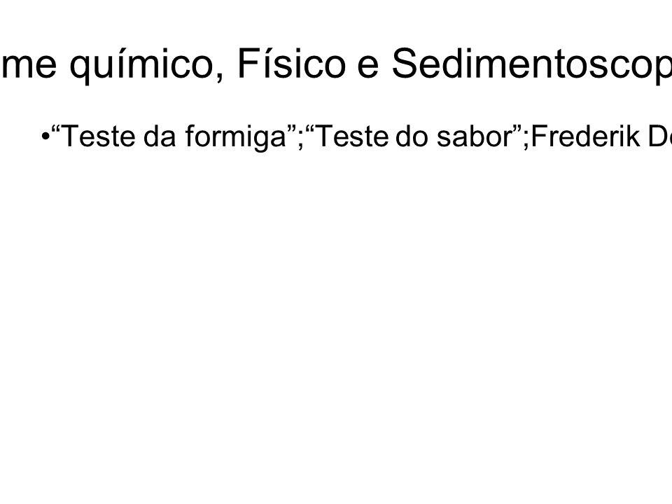 URINÁLISE: Exame químico, Físico e Sedimentoscopia-Revisão Geral Teste da formiga;Teste do sabor;Frederik Dekkers (1694) – Albuminúria – Fervura;Charl