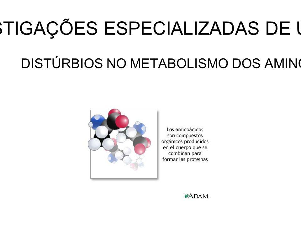 INVESTIGAÇÕES ESPECIALIZADAS DE URINA DISTÚRBIOS NO METABOLISMO DOS AMINOÁCIDOS