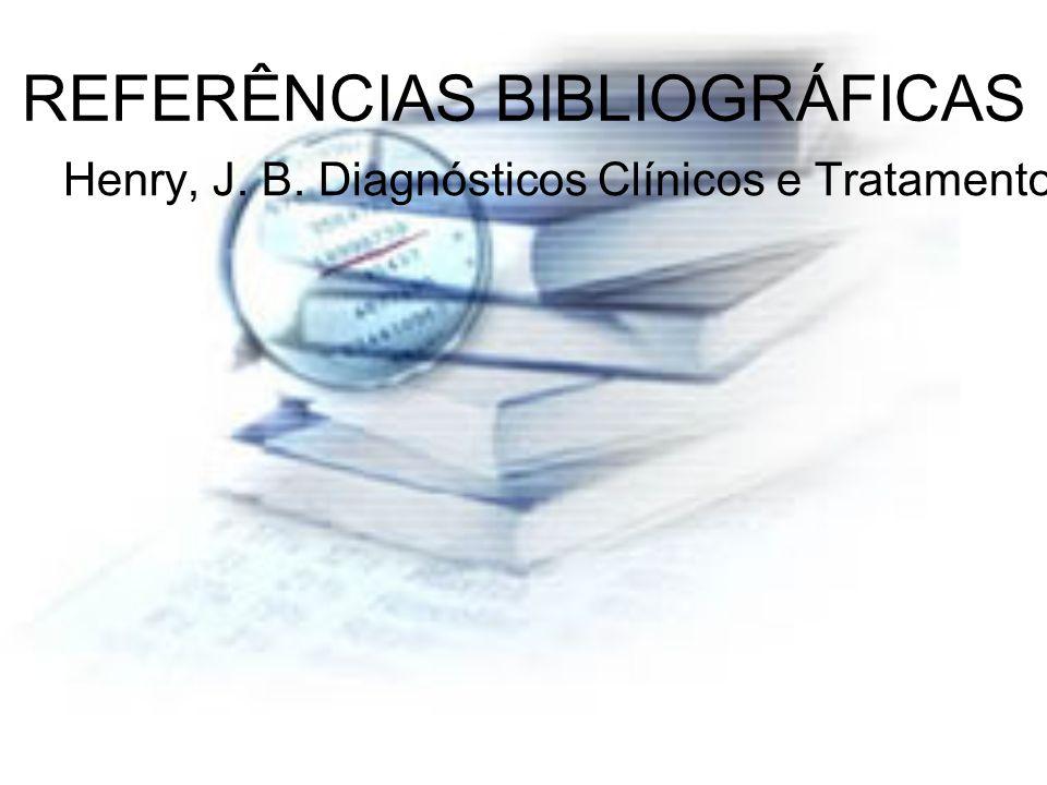 REFERÊNCIAS BIBLIOGRÁFICAS Henry, J. B. Diagnósticos Clínicos e Tratamento por Métodos Laboratoriais. 19ª Ed., São Paulo: Manole, 1999.Lima, º L., et