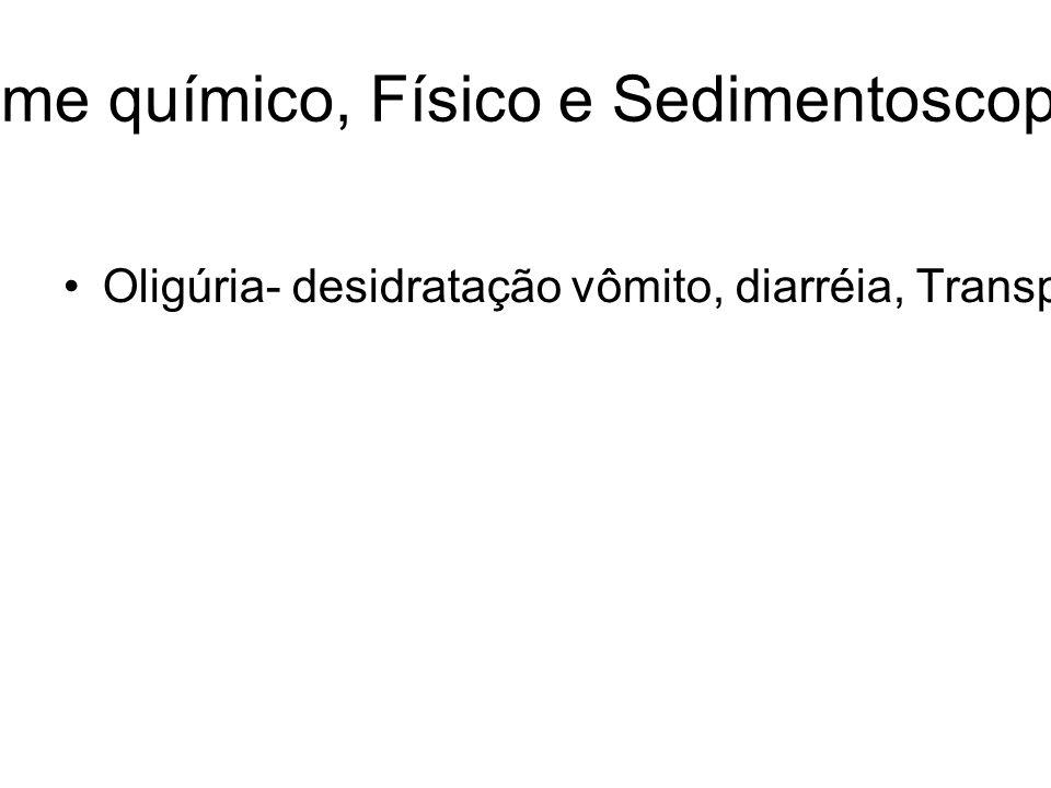 URINÁLISE: Exame químico, Físico e Sedimentoscopia-Revisão Geral Oligúria- desidratação vômito, diarréia, Transpiração ou queimaduras graves.Anúria –