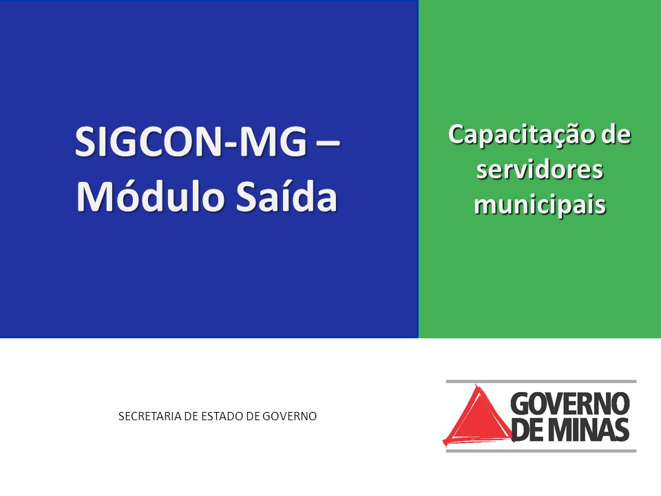 SIGCON-MG – Módulo Saída Capacitação de servidores municipais SECRETARIA DE ESTADO DE GOVERNO