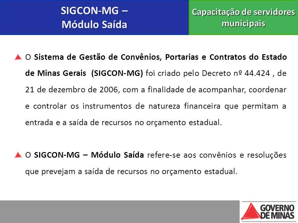 SIGCON-MG – Módulo Saída Capacitação de servidores municipais O Sistema de Gestão de Convênios, Portarias e Contratos do Estado de Minas Gerais (SIGCO