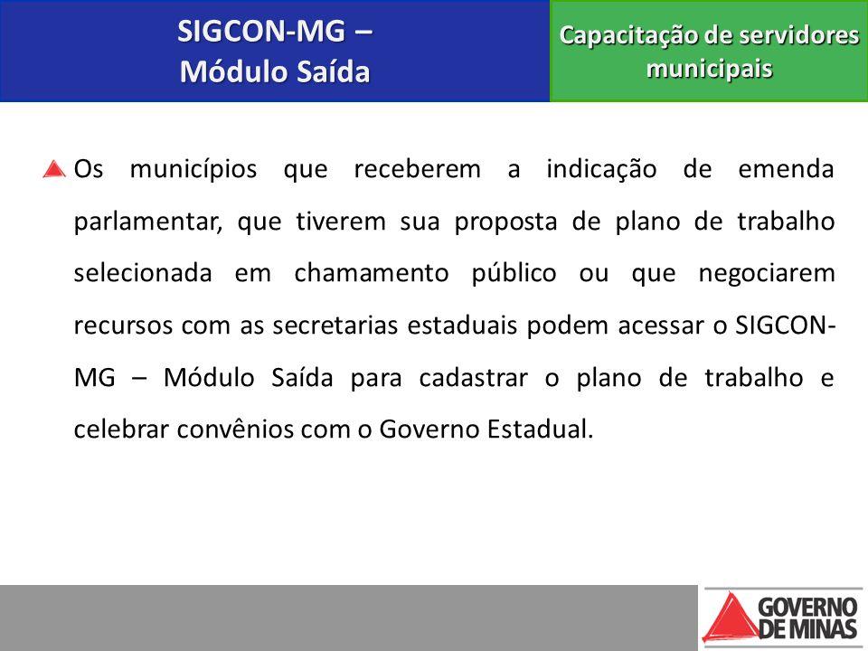 SIGCON-MG – Módulo Saída Capacitação de servidores municipais Os municípios que receberem a indicação de emenda parlamentar, que tiverem sua proposta