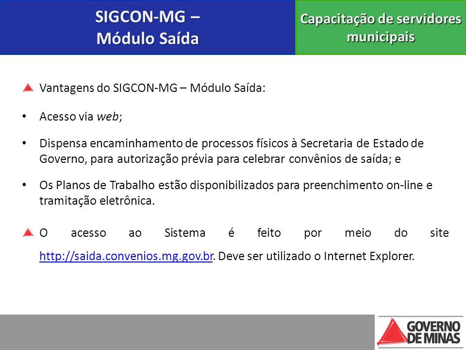 SIGCON-MG – Módulo Saída Capacitação de servidores municipais Vantagens do SIGCON-MG – Módulo Saída: Acesso via web; Dispensa encaminhamento de proces