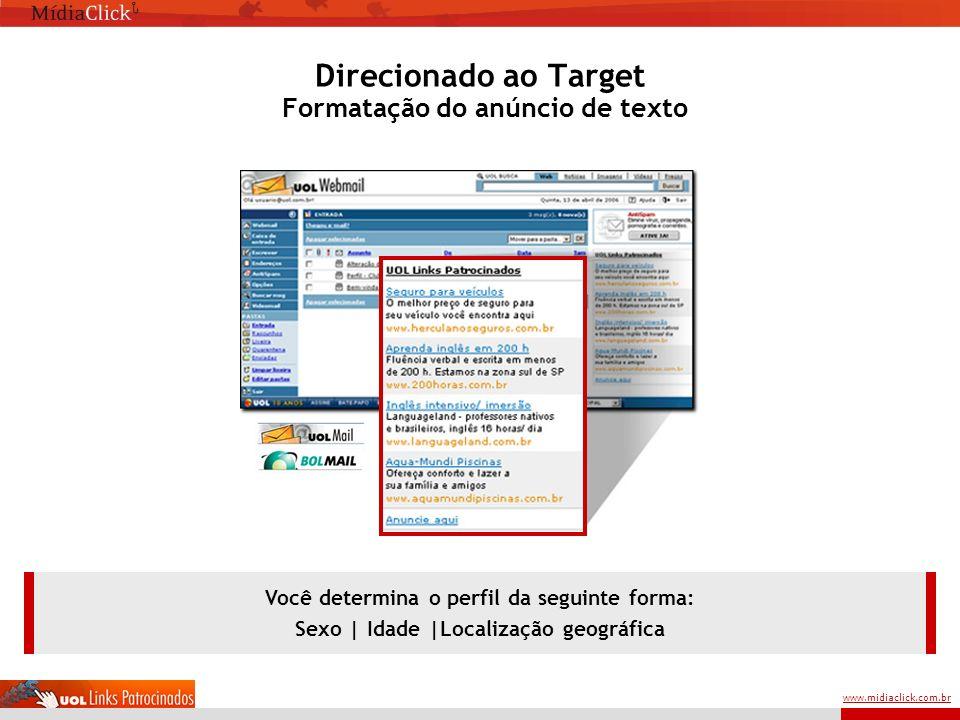 www.midiaclick.com.br Direcionado ao Target Formatação do anúncio de texto Você determina o perfil da seguinte forma: Sexo | Idade |Localização geográfica