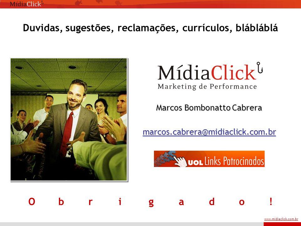 www.midiaclick.com.br Duvidas, sugestões, reclamações, currículos, blábláblá Obrigado!Obrigado.