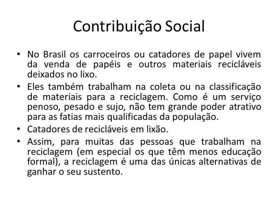 Contribuição Social No Brasil os carroceiros ou catadores de papel vivem da venda de papéis e outros materiais recicláveis deixados no lixo. Eles tamb