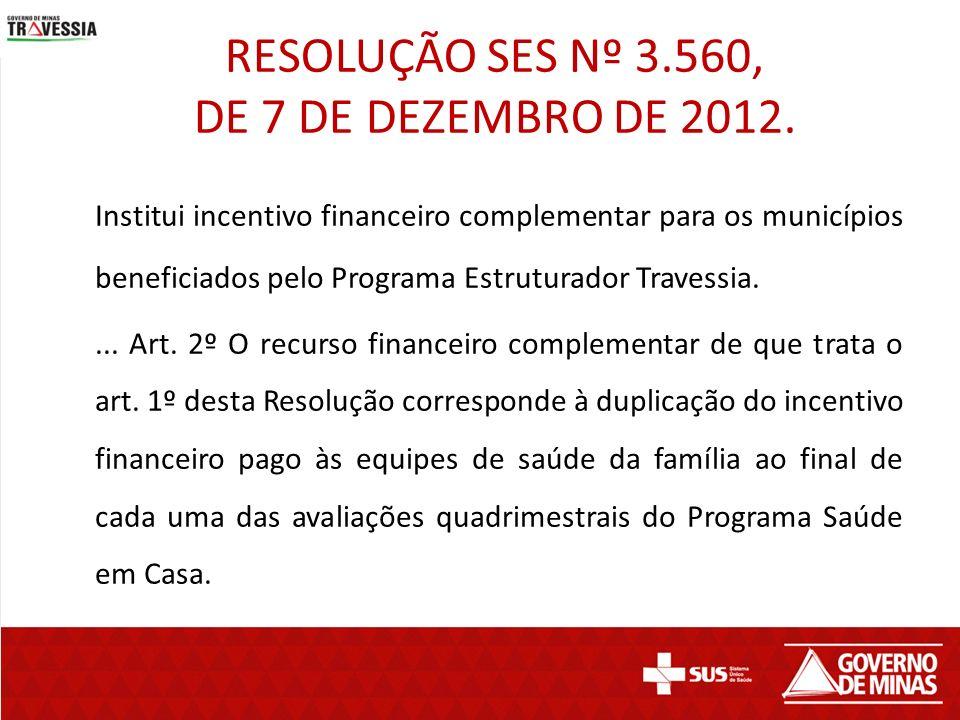 Institui incentivo financeiro complementar para os municípios beneficiados pelo Programa Estruturador Travessia.... Art. 2º O recurso financeiro compl