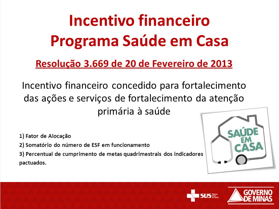 Incentivo financeiro Programa Saúde em Casa Resolução 3.669 de 20 de Fevereiro de 2013 Incentivo financeiro concedido para fortalecimento das ações e