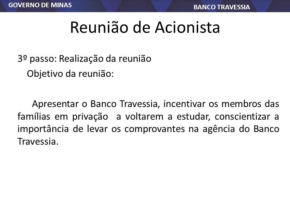 GOVERNO DE MINAS BANCO TRAVESSIA Reunião de Acionista 3º passo: Realização da reunião Objetivo da reunião: Apresentar o Banco Travessia, incentivar os
